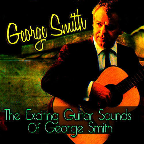 The Exciting Guitar Sounds Of George Smith by George