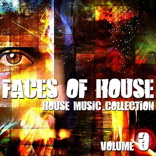 Play & Download Faces of House - House Music Collection, Vol. 3 by Various Artists | Napster