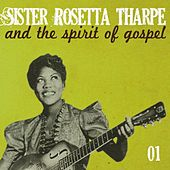 Play & Download Sister Rosetta Tharpe and the Spirit of Gospel, Vol. 1 by Sister Rosetta Tharpe | Napster