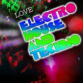 I Love Electro House & Techno by Various Artists