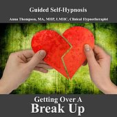 Play & Download Getting Over A Breakup, Hypnosis For Breaking Up, Healing Your Broken Heart Or Heartbreak, Divorce by Anna Thompson | Napster