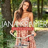 Play & Download Why You Wanna by Jana Kramer | Napster
