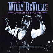 Come A Little Bit Closer: The Best of Willy DeVille Live by Willy DeVille