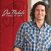 Take It Off by Joe Nichols