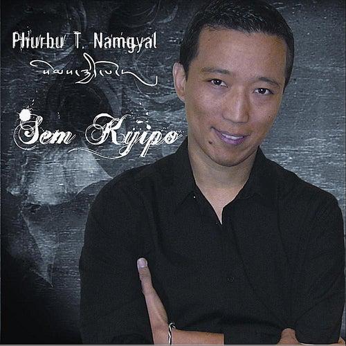 Play & Download Sem Kyipo by Phurbu T. Namgyal | Napster