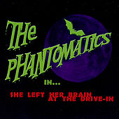 She Left Her Brain at the Drive-In by The Phantomatics