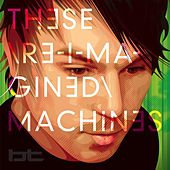 Play & Download These Re-Imagined Machines by BT | Napster