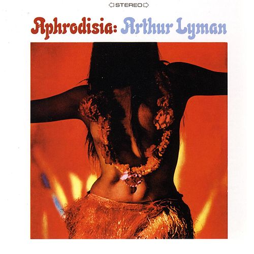 Play & Download Aphrodisia by Arthur Lyman | Napster