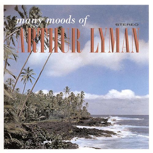 Play & Download Many Moods Of Arthur Lyman by Arthur Lyman | Napster