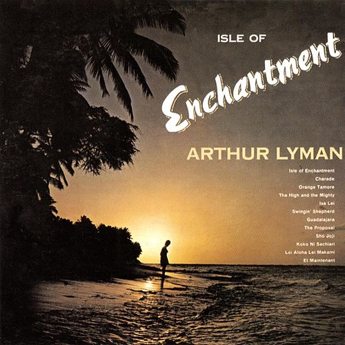 Play & Download Isle Of Enchantment by Arthur Lyman | Napster