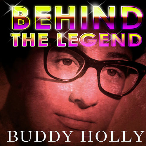 Buddy Holly - Behind The Legend by Buddy Holly