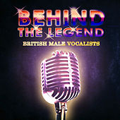 Play & Download Behind The Legend Of The British Male Vocalists by Various Artists | Napster