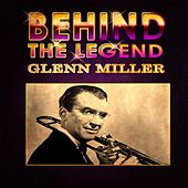 Play & Download Glenn Miller - Behind The Legend by Glenn Miller | Napster