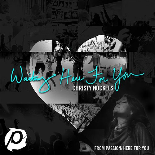 Waiting Here For You (Radio Version) by Christy Nockels