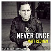 Play & Download Never Once (Radio Version) by Matt Redman | Napster