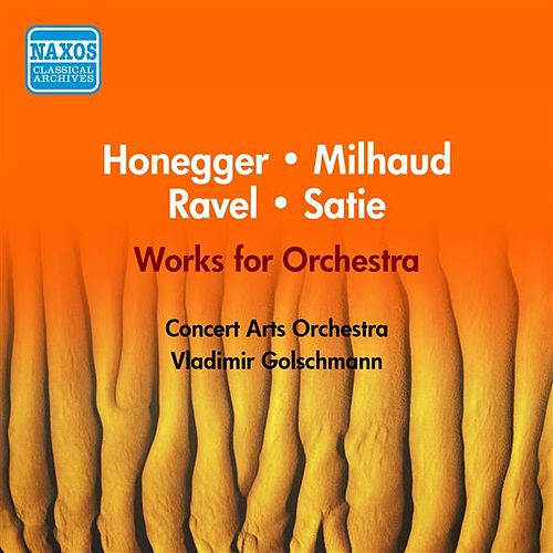 Play & Download Satie: 3 Gymnopedies / Ravel: La Tombeau De Couperin / Honegger: Pastorale D'Ete / Milhaud: Le Boeuf Sur Le Toit (Goltzer) (1954) by Vladimir Golschmann | Napster