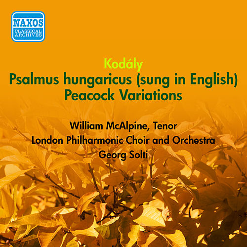 Play & Download Kodaly, Z.: Psalmus Hungaricus / Peacock Variations (Lpo, Solti) (1954) by Georg Solti | Napster