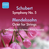 Play & Download Schubert: Symphony No. 5 / Mendelssohn: Octet (Toscanini) (1947, 1953) by Arturo Toscanini | Napster