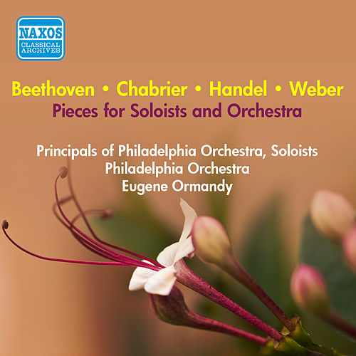 Play & Download Pieces for Soloists and Orchestra - Handel, G.F. / Beethoven, L. / Weber, C.M. / Chabrier, E. (Principals of Philadelphia Orchestra, Ormandy) (1952) by Eugene Ormandy | Napster