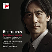 Gods, Heroes and Men - Beethoven: The Creatures of Prometheus, Op. 43 & Symphony No. 3, Op. 55 by Kent Nagano