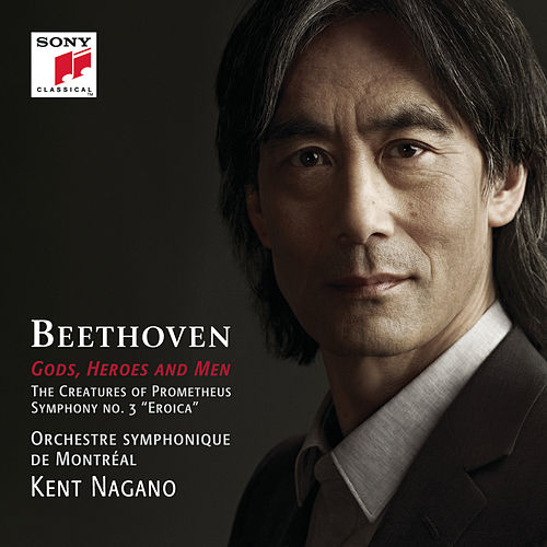 Play & Download Gods, Heroes and Men - Beethoven: The Creatures of Prometheus, Op. 43 & Symphony No. 3, Op. 55 by Kent Nagano | Napster