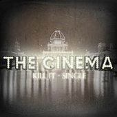 Kill It - Single by Cinema