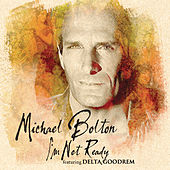 Play & Download I'm Not Ready by Michael Bolton | Napster