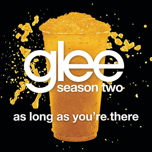 As Long As You're There (Glee Cast Version) by Glee Cast