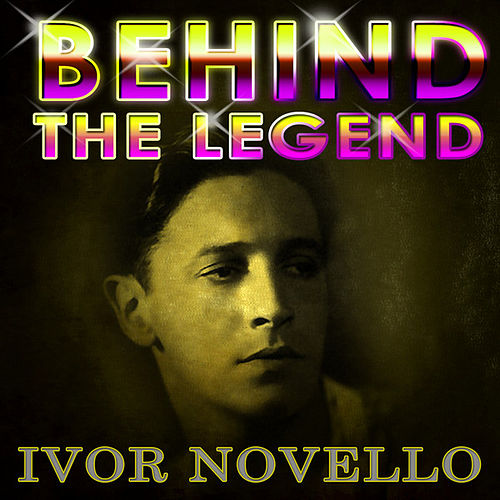 Play & Download Ivor Novello -  Behind The Legend by Ivor Novello | Napster