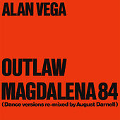 Play & Download Outlaw & Magdalena 84 (Dance Versions Remixed By August Darnell) by Alan Vega | Napster