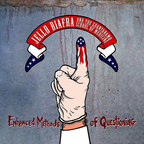 Enhanced Methods Of Questioning by Jello Biafra