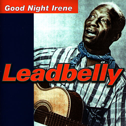 Play & Download Good Night Irene by Leadbelly | Napster