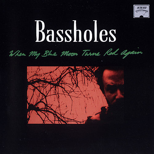Play & Download When My Blue Moon Turns Black by The Bassholes | Napster