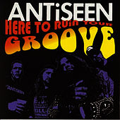 Play & Download Here to Ruin Your Grove by Anti-Seen | Napster