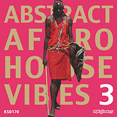 Play & Download Abstract Afro House Vibes 3 by Various Artists | Napster