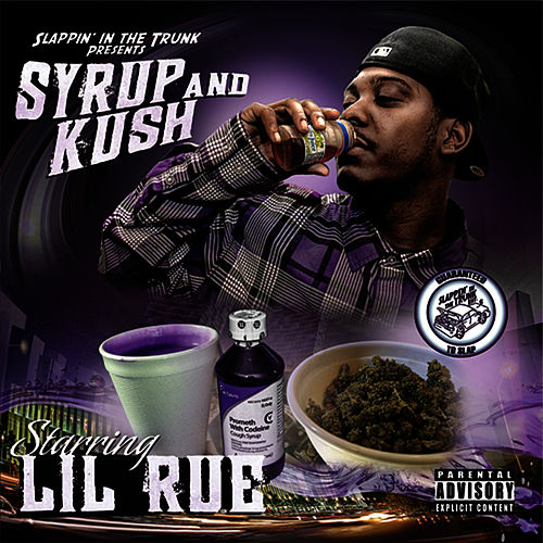 Slappin' In The Trunk Presents: Syrup and Kush by Lil Rue