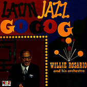 Play & Download Latin Jazz Go Go Go by Willie Rosario | Napster