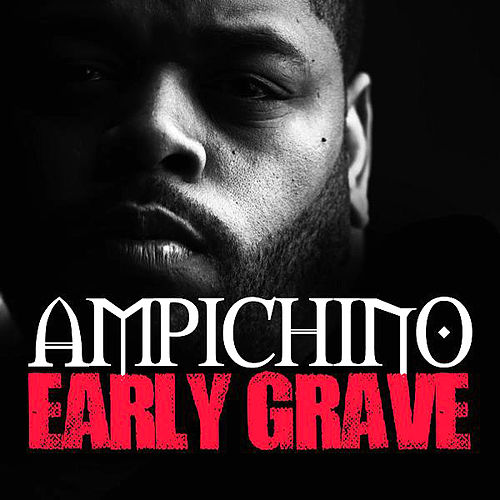 Early Grave by Ampichino