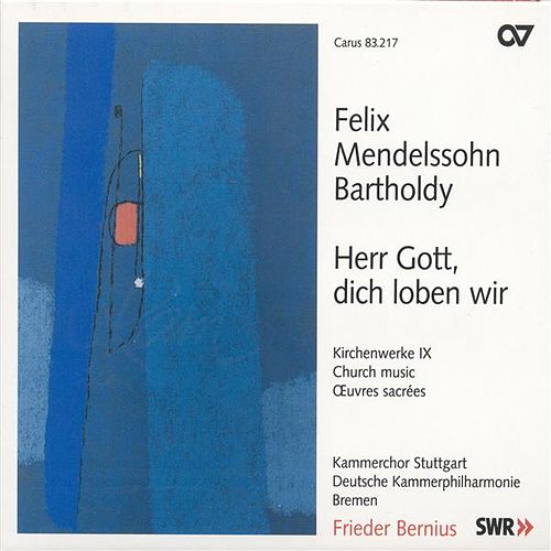 Play & Download Mendelssohn, Felix: Church Music, Vol. 9 - Herr Gott, Dich Loben Wir / Kommt, Lasst Uns Anbeten by Various Artists | Napster