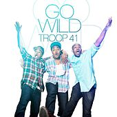 Play & Download Go Wild - Single by Troop 41 | Napster