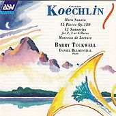 Play & Download Barry Tuckwell/Koechlin: Horn Sonata; 15 Pieces Op.180; 11 Sonneries for 2, 3 or 4 Horns; Morceau de Lecture by Barry Tuckwell | Napster