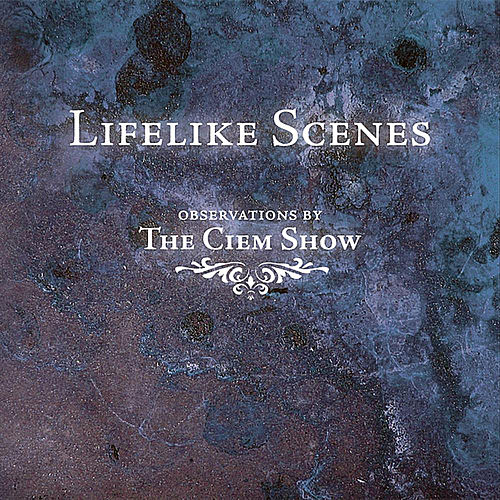 Play & Download Lifelike Scenes by The Ciem Show | Napster