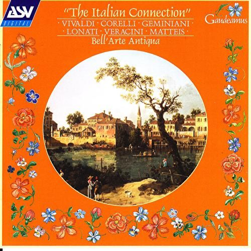The Italian Connection: Vivaldi; Corelli; Geminiani; Lonati; Veracini; Matteis by Bell'arte Antiqua