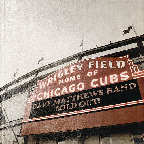 Play & Download Live At Wrigley Field by Dave Matthews Band | Napster