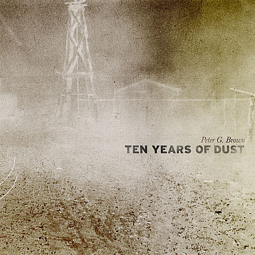 Ten Years Of Dust by Peter G. Brown