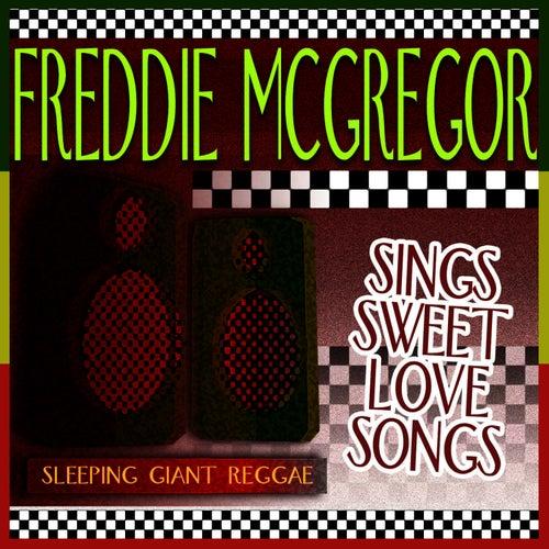 Play & Download Sings Sweet Love Songs by Freddie McGregor | Napster