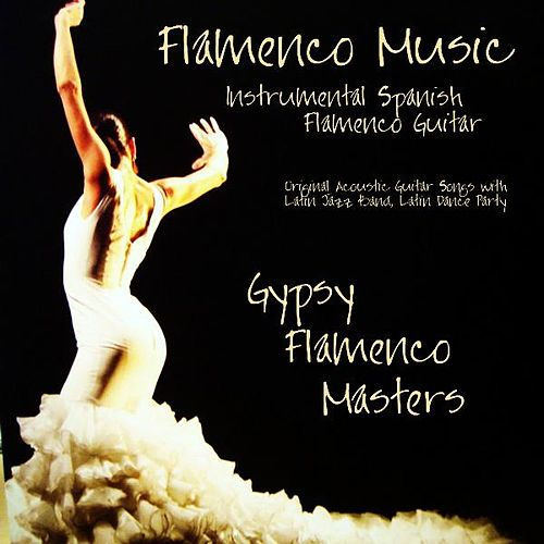 Play & Download Flamenco Music - Instrumental Spanish Flamenco Guitar, Original Acoustic Guitar Songs With Latin Jazz Band, Latin Dance Party by Gypsy Flamenco Masters | Napster