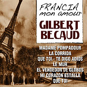 Play & Download Gilbert Becaud - Francia Mon Amour by Gilbert Becaud | Napster