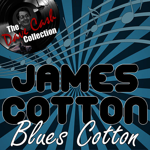 Blues Cotton - [The Dave Cash Collection] by James Cotton