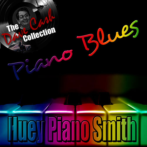 Piano Blues - [The Dave Cash Collection] by Huey 'Piano' Smith